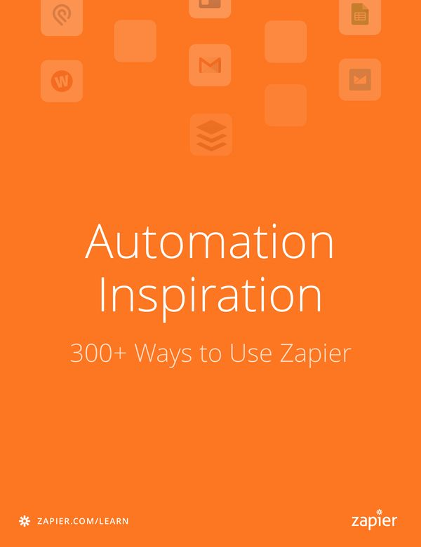 Automation Inspiration 300+ Ways to Use Zapier
