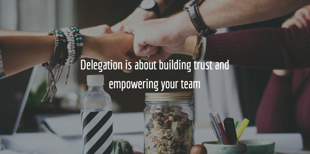 The Art Of Delegating What And How To Delegate To Your Directs